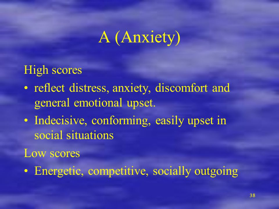 A (Anxiety) High scores