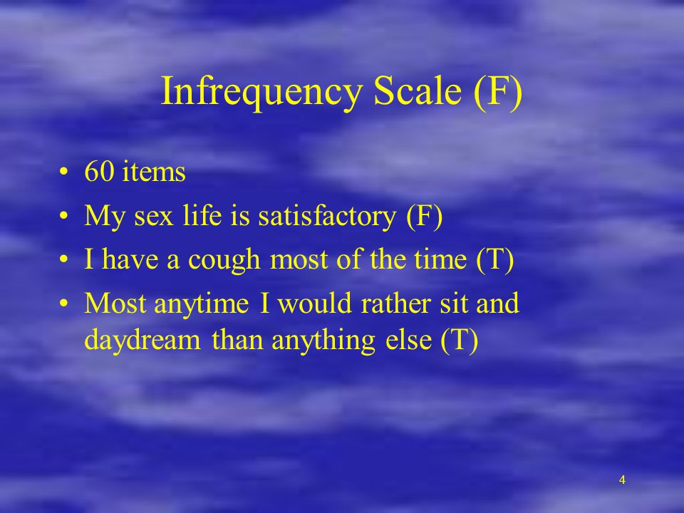 Infrequency Scale (F) 60 items My sex life is satisfactory (F)
