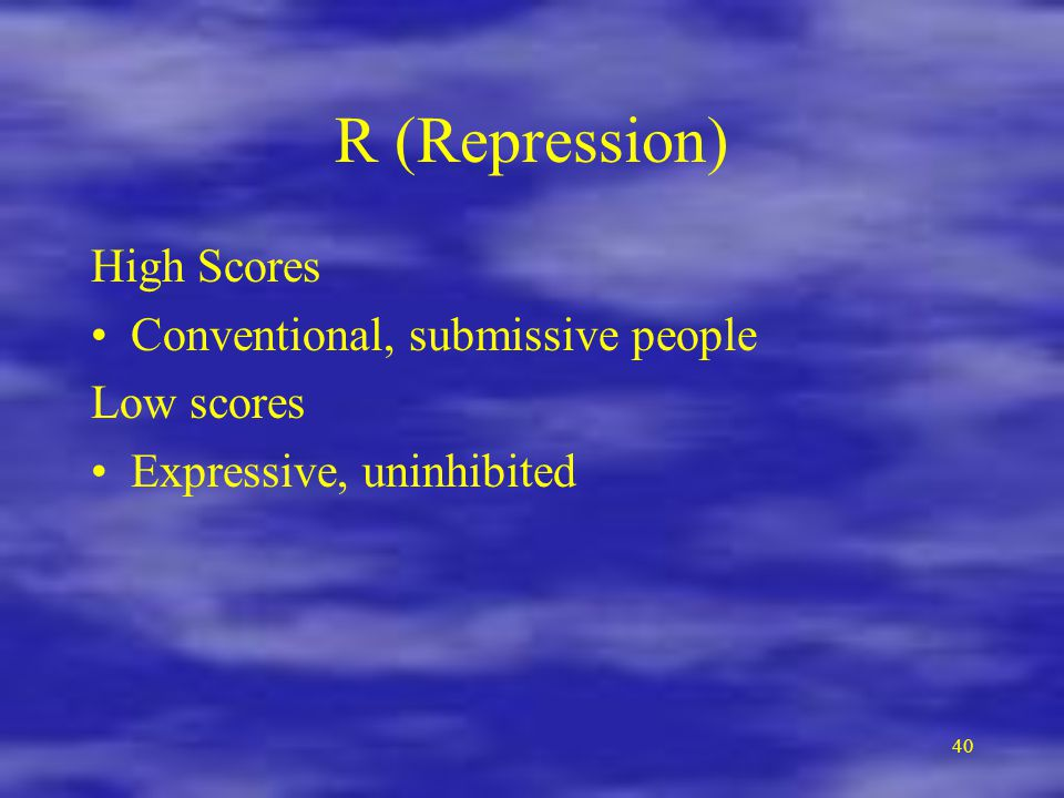 R (Repression) High Scores Conventional, submissive people Low scores