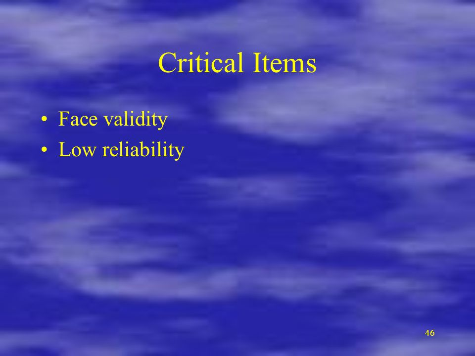 Critical Items Face validity Low reliability