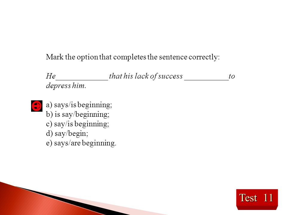 Test 11 Mark the option that completes the sentence correctly: