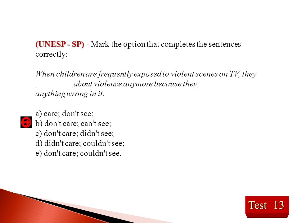 (UNESP - SP) - Mark the option that completes the sentences correctly: