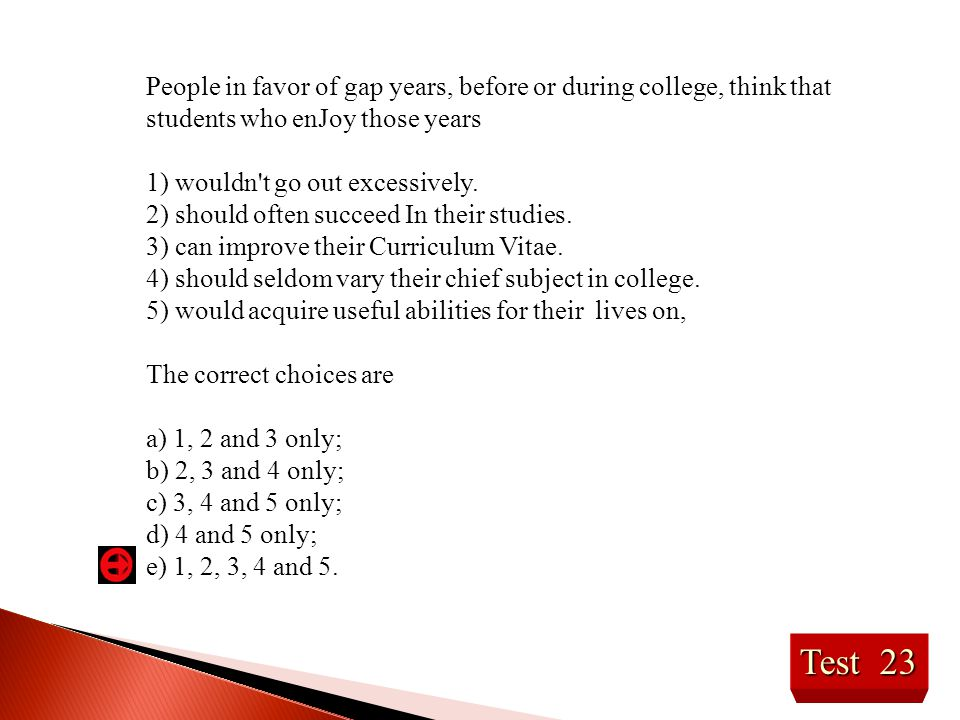 People in favor of gap years, before or during college, think that students who enJoy those years