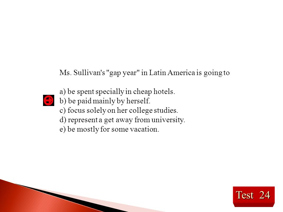 Test 24 Ms. Sullivan s gap year in Latin America is going to