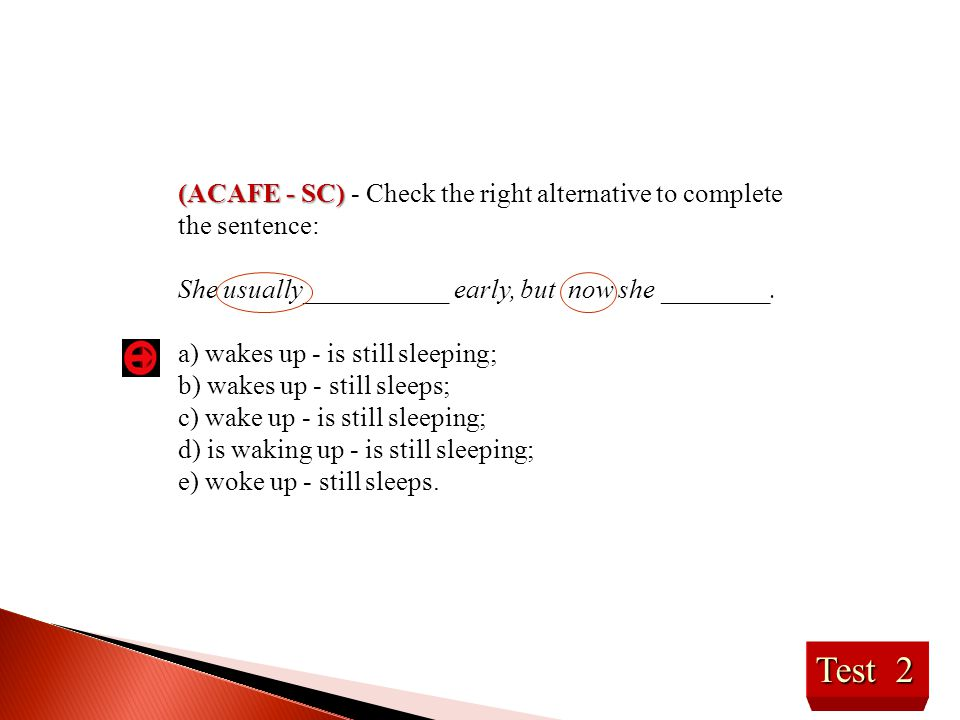 (ACAFE - SC) - Check the right alternative to complete the sentence: