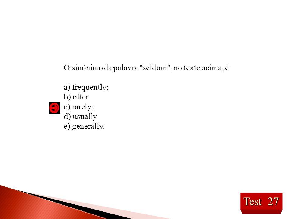 Test 27 O sinônimo da palavra seldom , no texto acima, é: