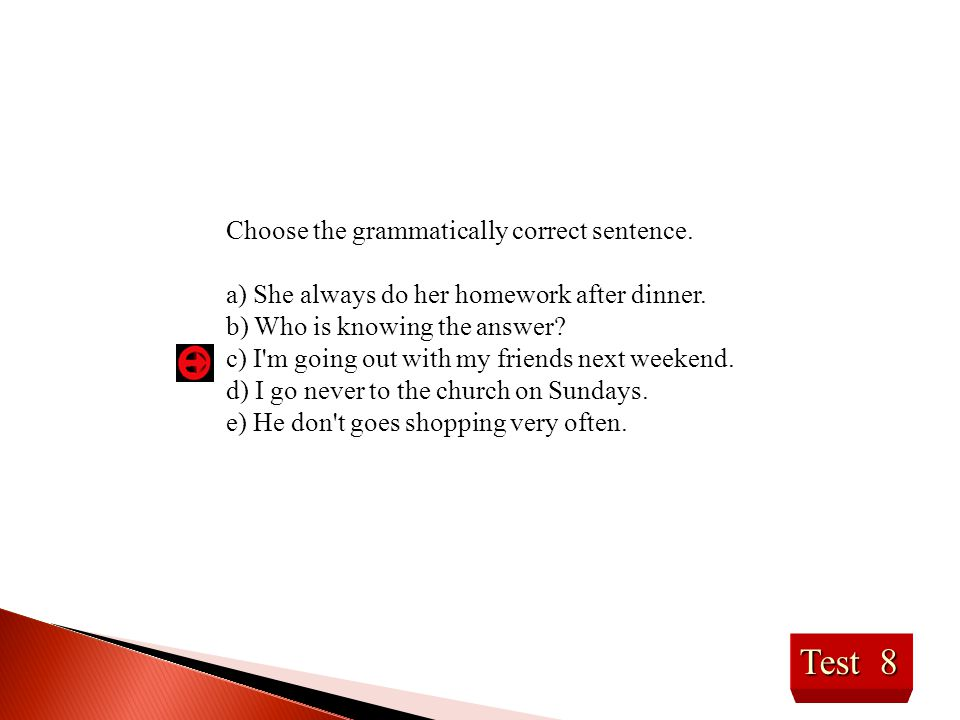 Test 8 Choose the grammatically correct sentence.