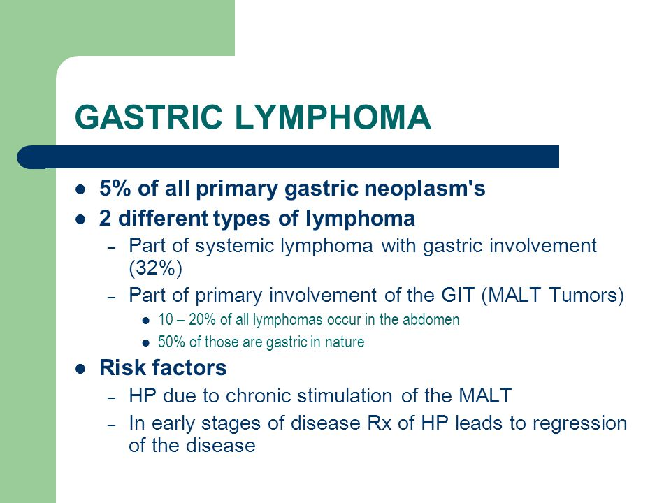 GASTRIC LYMPHOMA 5% of all primary gastric neoplasm s