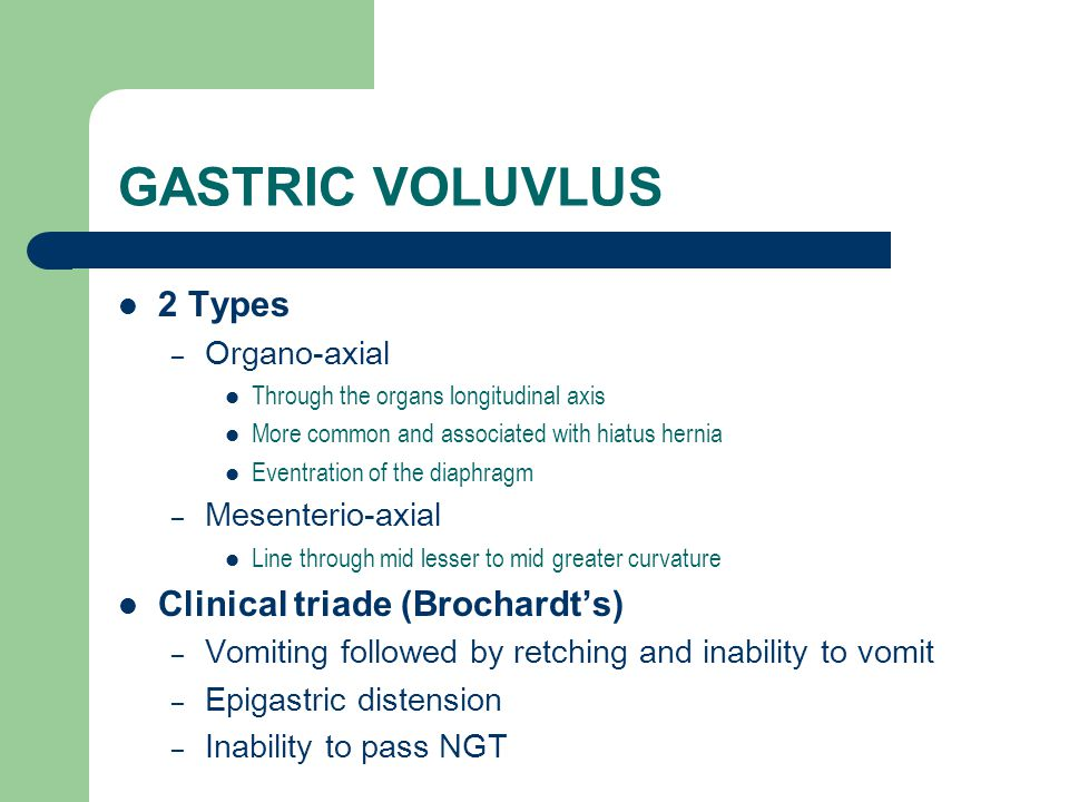GASTRIC VOLUVLUS 2 Types Clinical triade (Brochardt's) Organo-axial