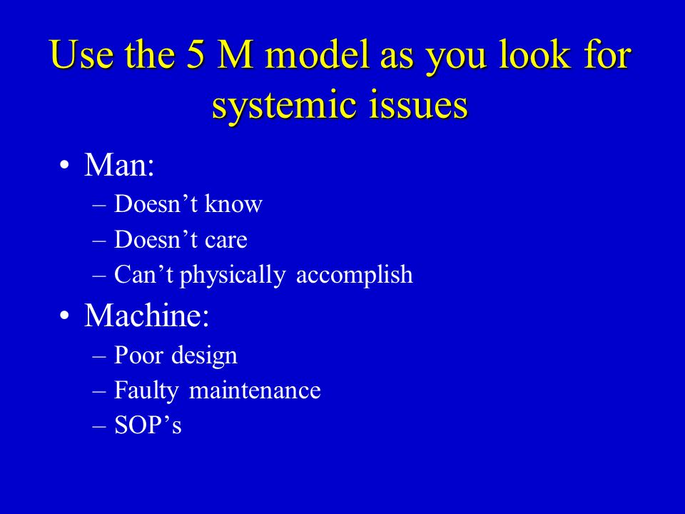 Use the 5 M model as you look for systemic issues