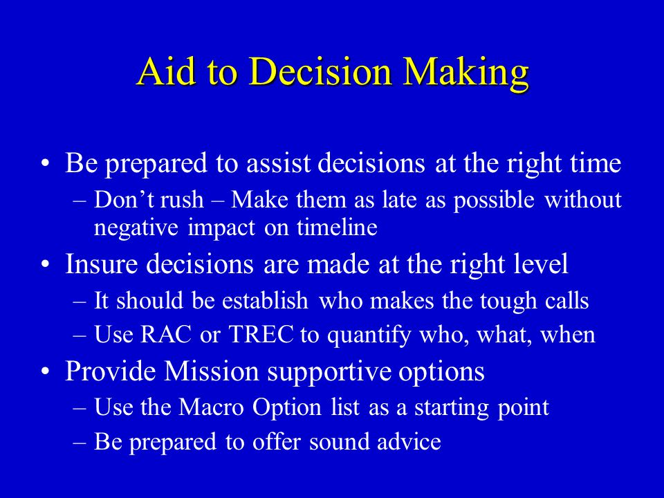 Aid to Decision Making Be prepared to assist decisions at the right time.