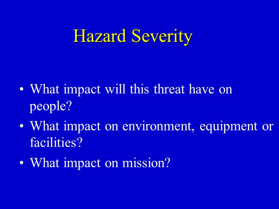 Hazard Severity What impact will this threat have on people