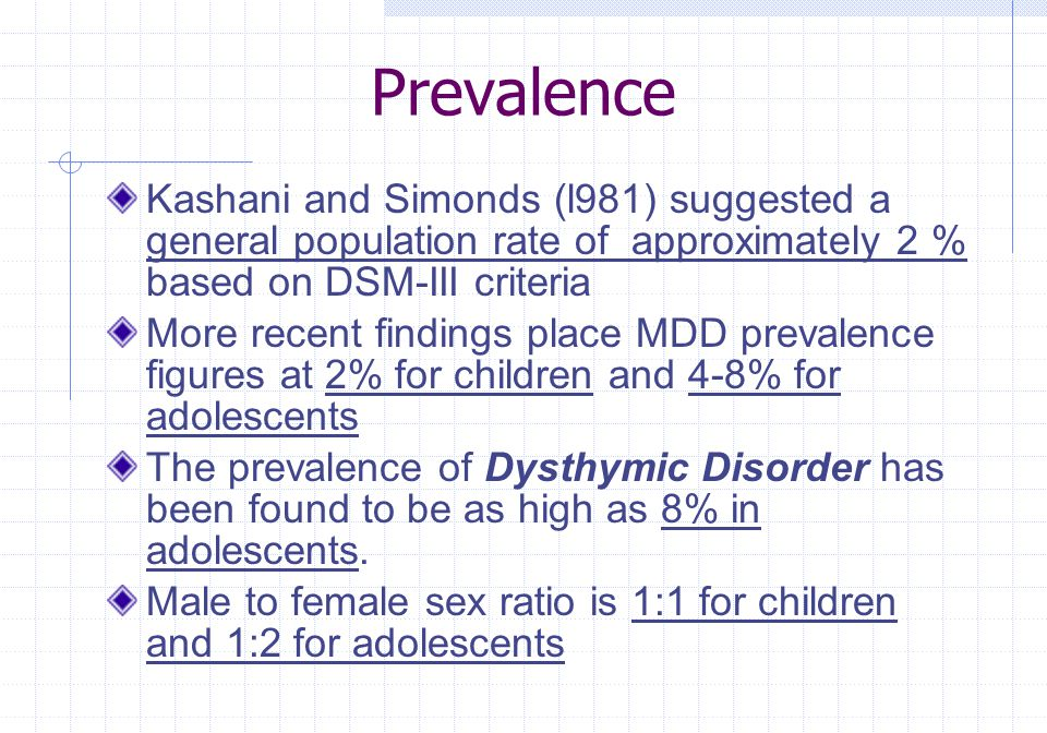 Prevalence Kashani and Simonds (l981) suggested a general population rate of approximately 2 % based on DSM-III criteria.