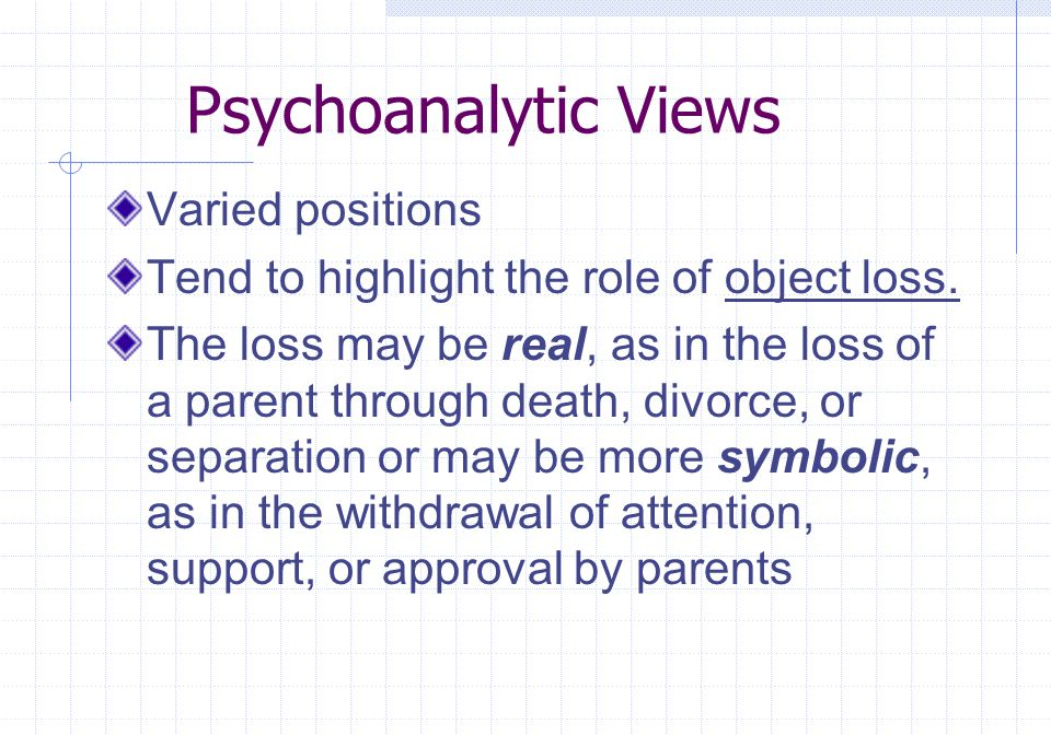 Psychoanalytic Views Varied positions