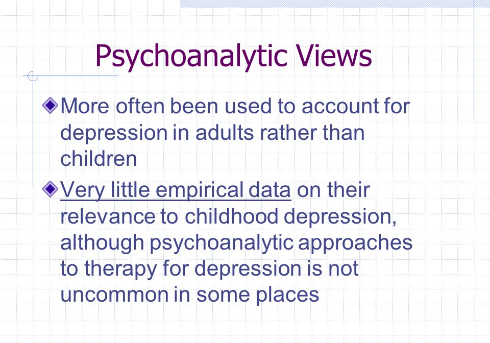 Psychoanalytic Views More often been used to account for depression in adults rather than children.