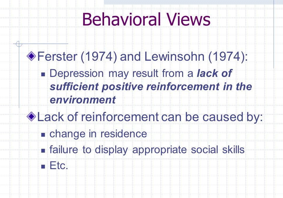 Behavioral Views Ferster (1974) and Lewinsohn (1974):
