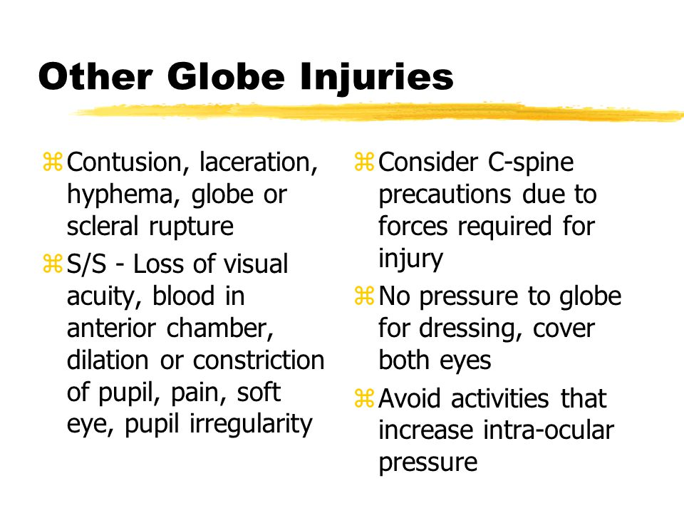 Other Globe Injuries Contusion, laceration, hyphema, globe or scleral rupture.