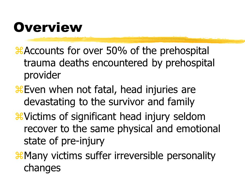Overview Accounts for over 50% of the prehospital trauma deaths encountered by prehospital provider.