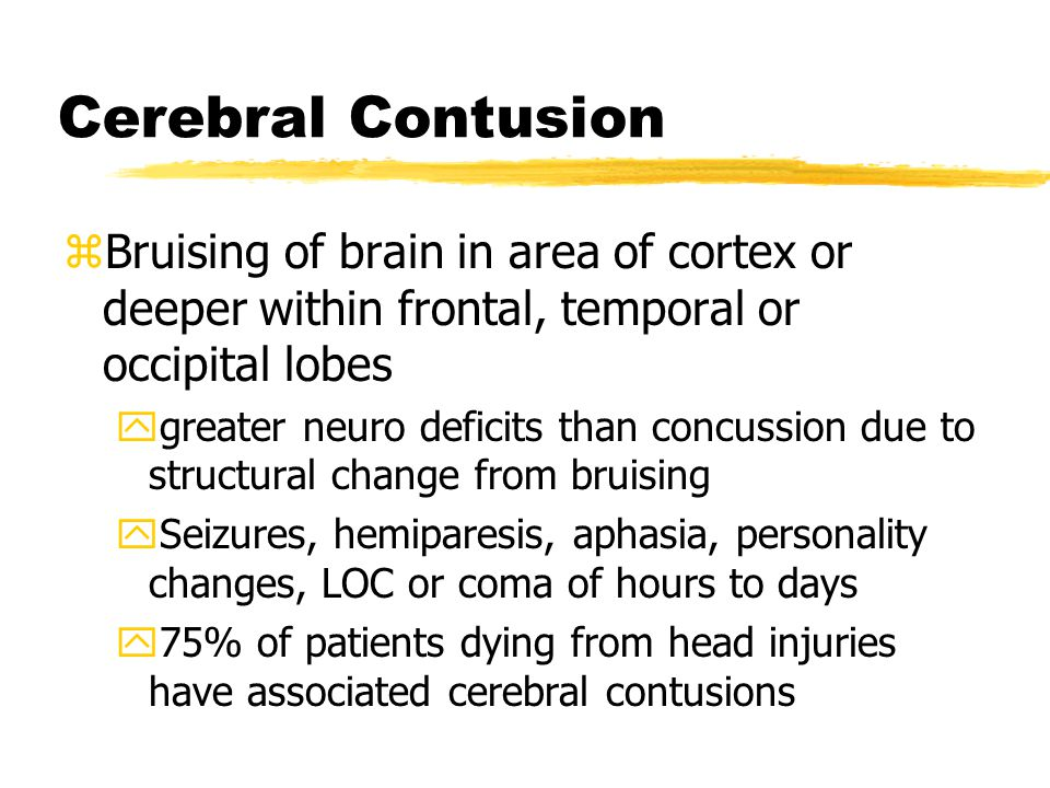 Cerebral Contusion Bruising of brain in area of cortex or deeper within frontal, temporal or occipital lobes.