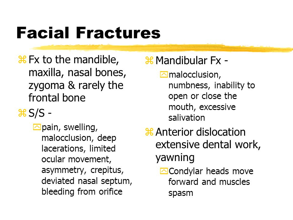 Facial Fractures Fx to the mandible, maxilla, nasal bones, zygoma & rarely the frontal bone. S/S -