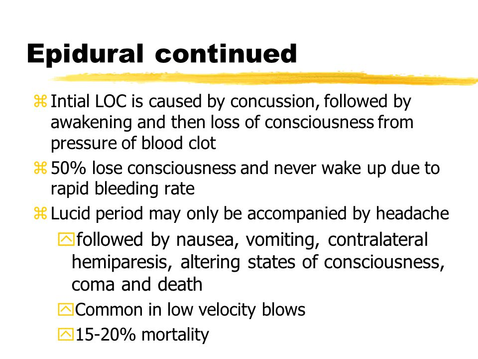 Epidural continued Intial LOC is caused by concussion, followed by awakening and then loss of consciousness from pressure of blood clot.