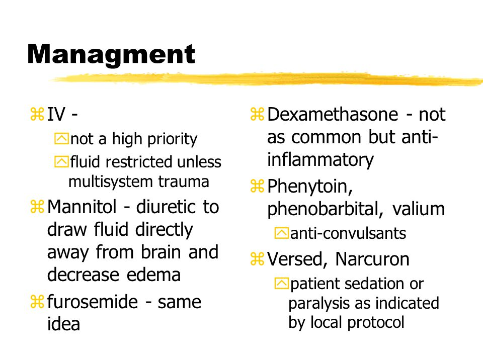 Managment IV - not a high priority. fluid restricted unless multisystem trauma.