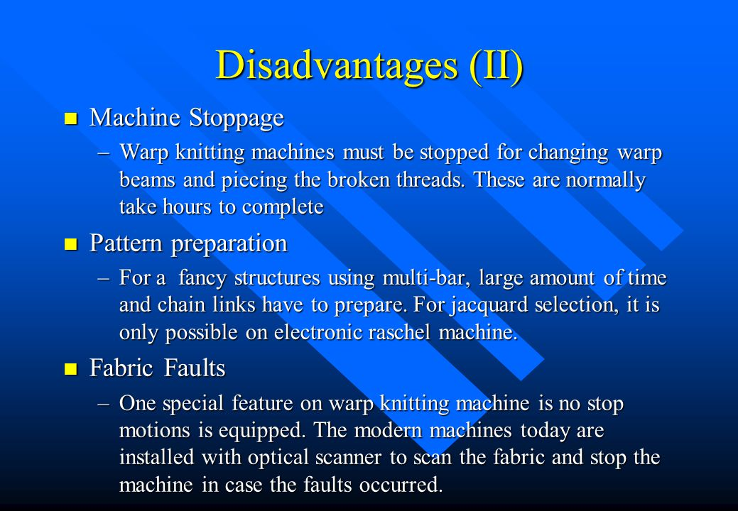 Disadvantages (II) Machine Stoppage Pattern preparation Fabric Faults