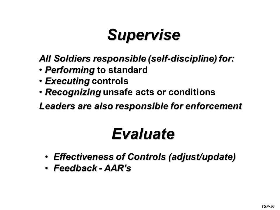 Supervise Evaluate All Soldiers responsible (self-discipline) for: