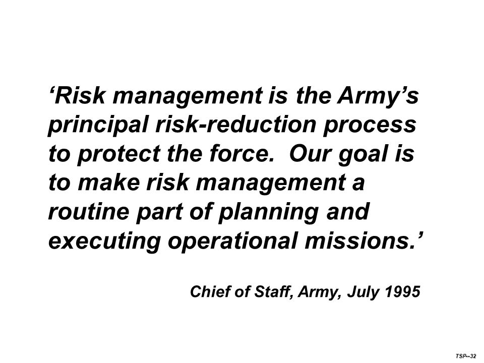 'Risk management is the Army's principal risk-reduction process to protect the force. Our goal is to make risk management a routine part of planning and executing operational missions.'
