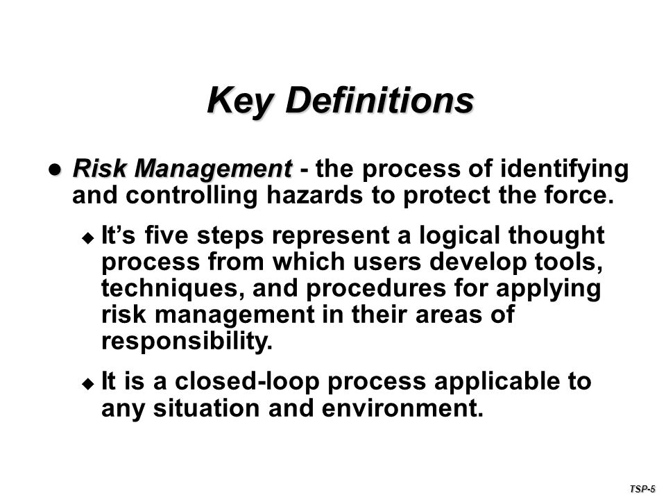 Risk Management - the process of identifying and controlling hazards to protect the force.