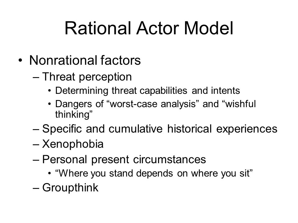 Rational Actor Model Nonrational factors Threat perception