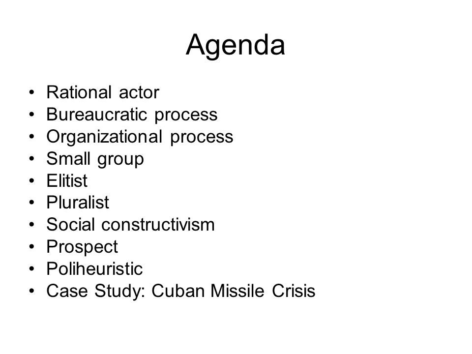 Agenda Rational actor Bureaucratic process Organizational process