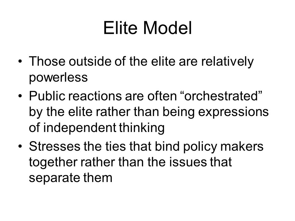 Elite Model Those outside of the elite are relatively powerless