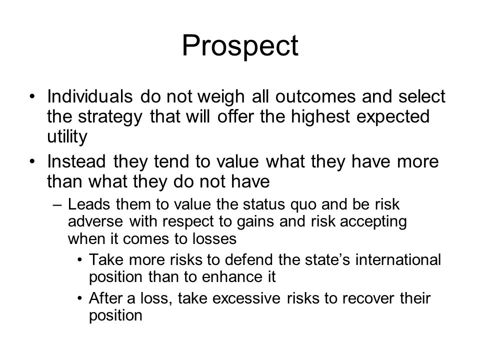 Prospect Individuals do not weigh all outcomes and select the strategy that will offer the highest expected utility.