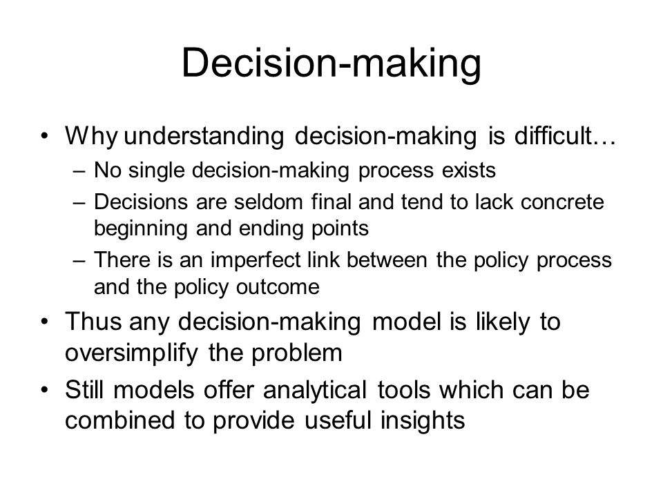 Decision-making Why understanding decision-making is difficult…