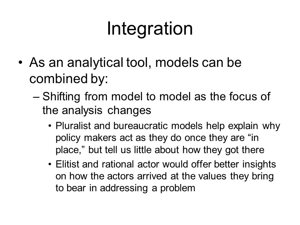 Integration As an analytical tool, models can be combined by: