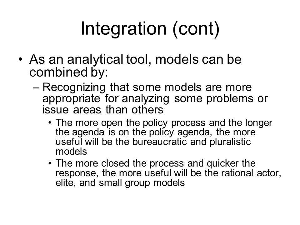 Integration (cont) As an analytical tool, models can be combined by:
