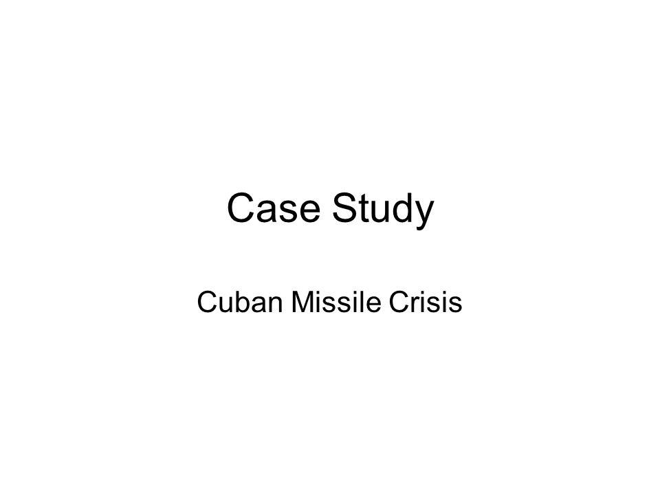 Case Study Cuban Missile Crisis