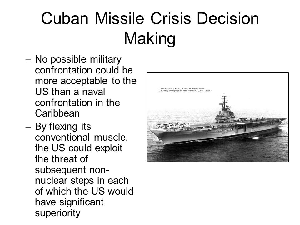 cuban missile crisis decision making Find out more about the history of cuban missile crisis of an american u-2 spy plane making a high decision to enact the blockade and made.
