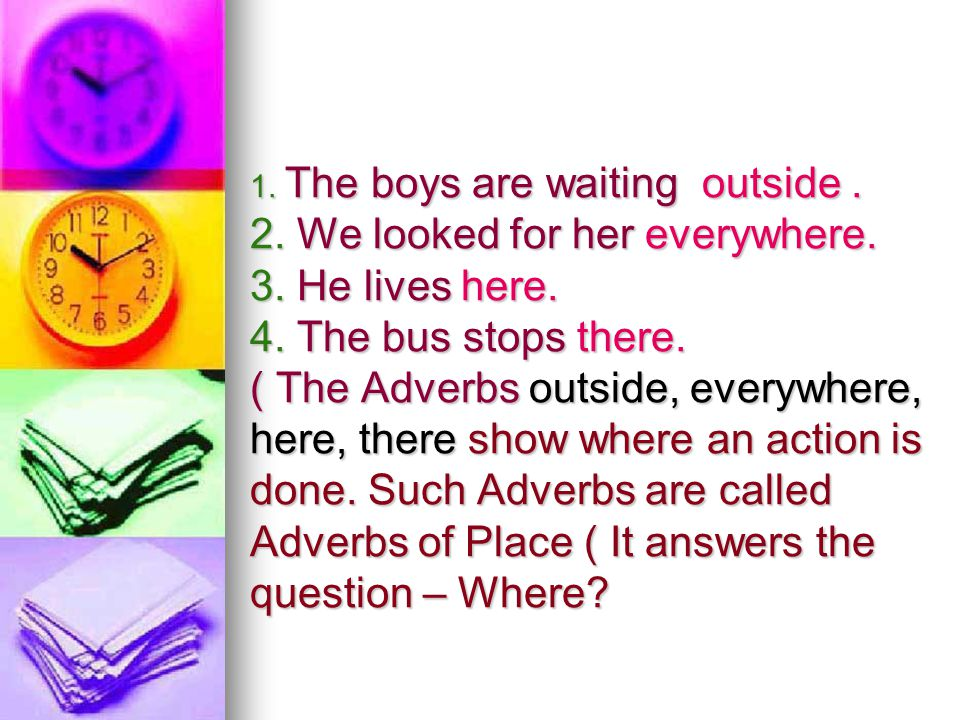 1. The boys are waiting outside. 2. We looked for her everywhere. 3
