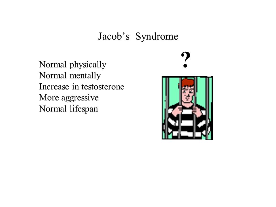 Jacob's Syndrome Normal physically Normal mentally