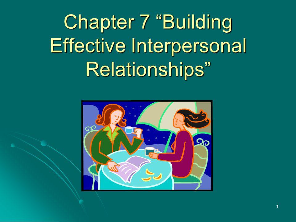 Chapter 7 Building Effective Interpersonal Relationships