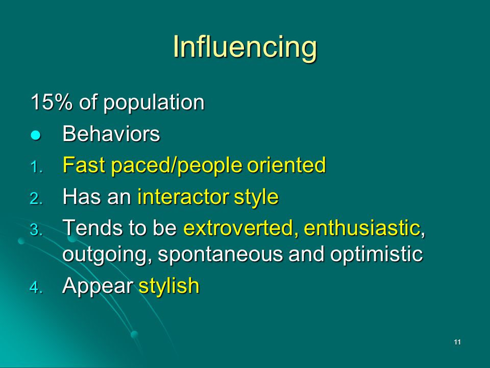 Influencing 15% of population Behaviors Fast paced/people oriented