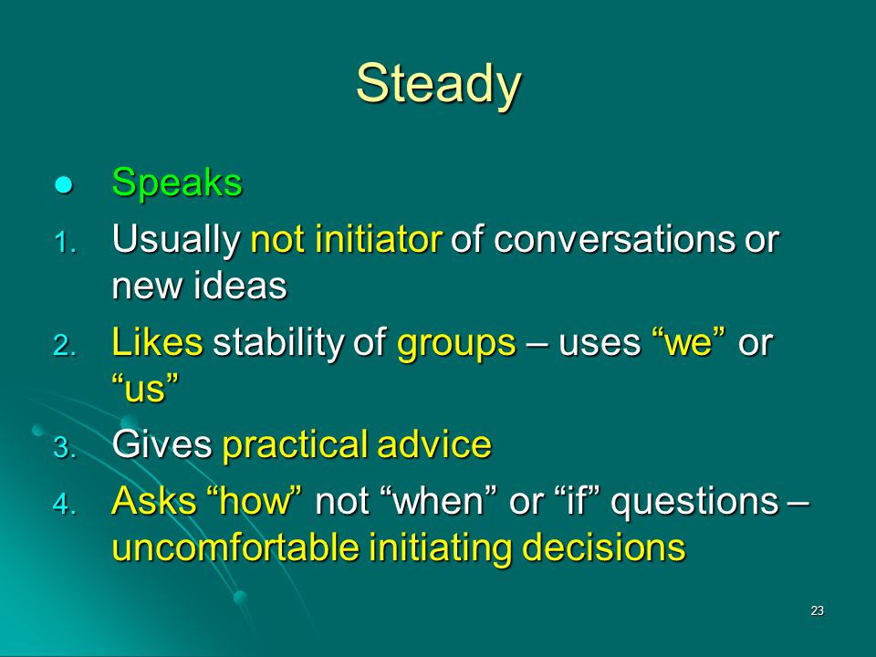 Steady Speaks Usually not initiator of conversations or new ideas