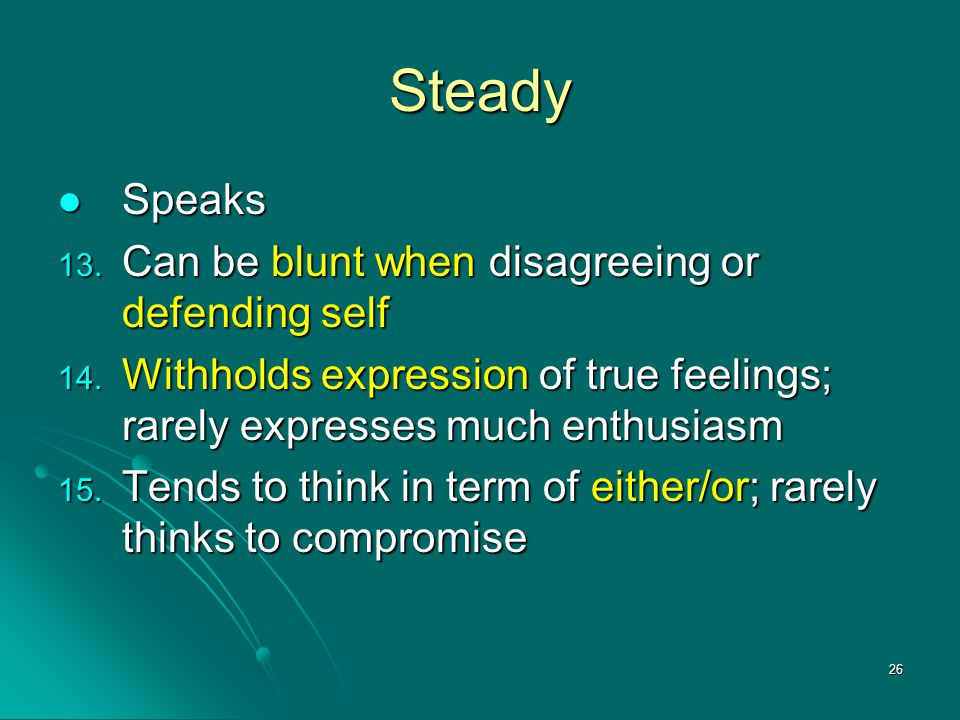 Steady Speaks Can be blunt when disagreeing or defending self