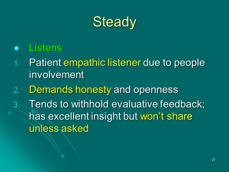 Steady Listens Patient empathic listener due to people involvement