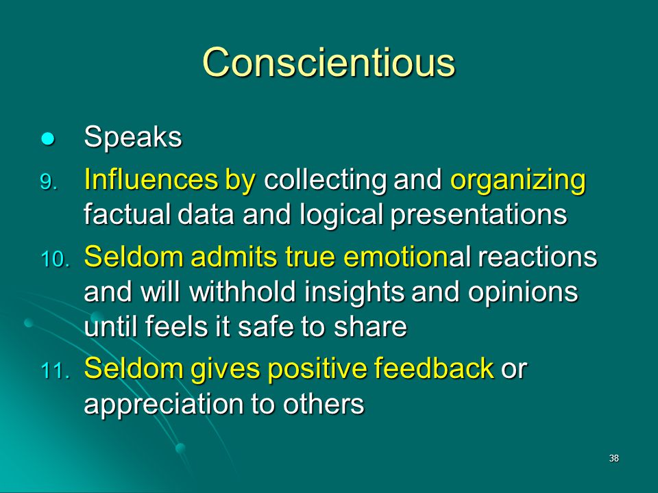Conscientious Speaks. Influences by collecting and organizing factual data and logical presentations.