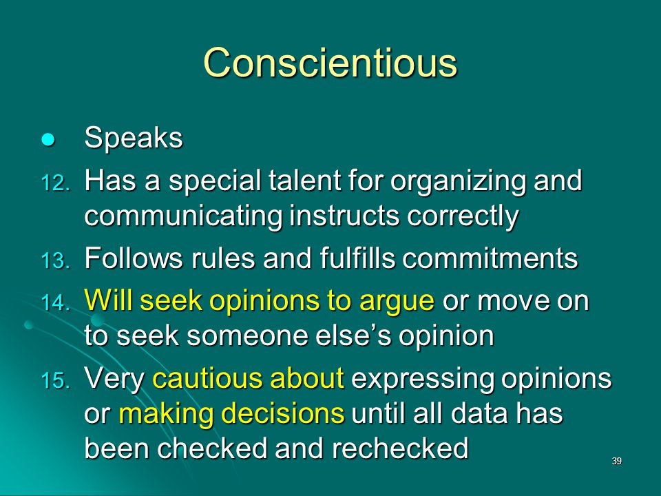 Conscientious Speaks. Has a special talent for organizing and communicating instructs correctly. Follows rules and fulfills commitments.