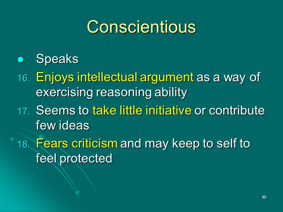 Conscientious Speaks. Enjoys intellectual argument as a way of exercising reasoning ability.