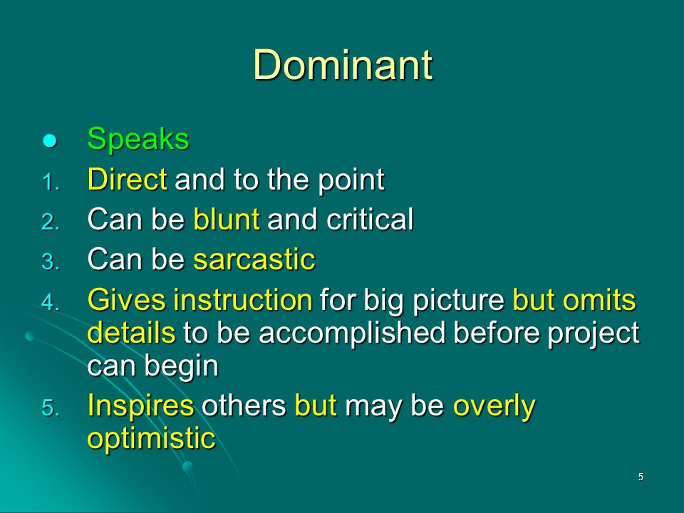 Dominant Speaks Direct and to the point Can be blunt and critical